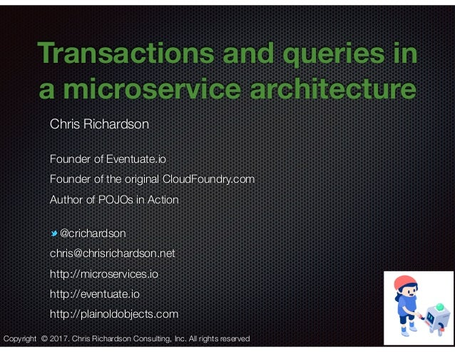 @crichardson Transactions and queries in a microservice architecture Chris Richardson Founder of Eventuate.io Founder of t...