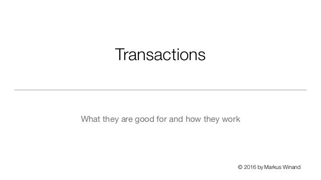 © 2016 by Markus Winand Transactions What they are good for and how they work