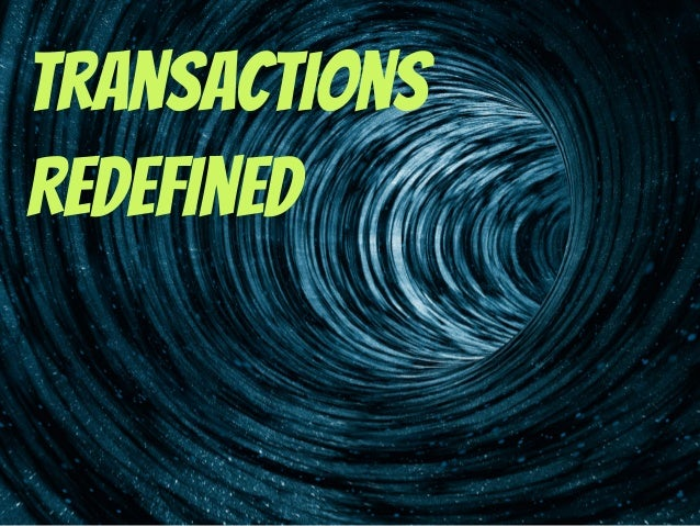 Transactions Redefined