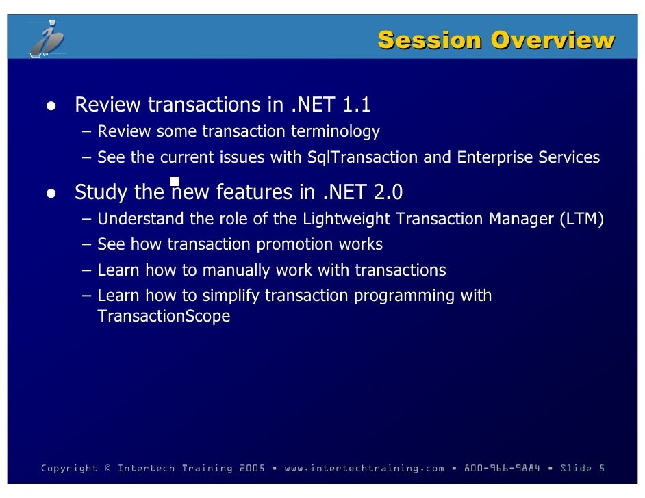 Session Overview       Review transactions in .NET 1.1       – Review some transaction terminology       – See the current...