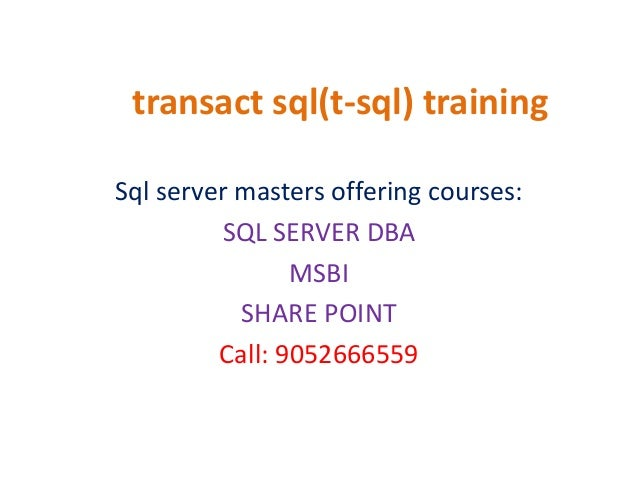 transact sql(t-sql) training Sql server masters offering courses: SQL SERVER DBA MSBI SHARE POINT Call: 9052666559