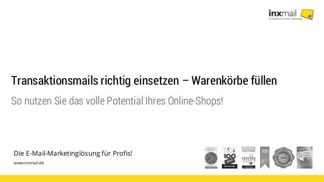 Die E-Mail-Marketinglösung für Profis! www.inxmail.de Transaktionsmails richtig einsetzen – Warenkörbe füllen So nutzen Si...