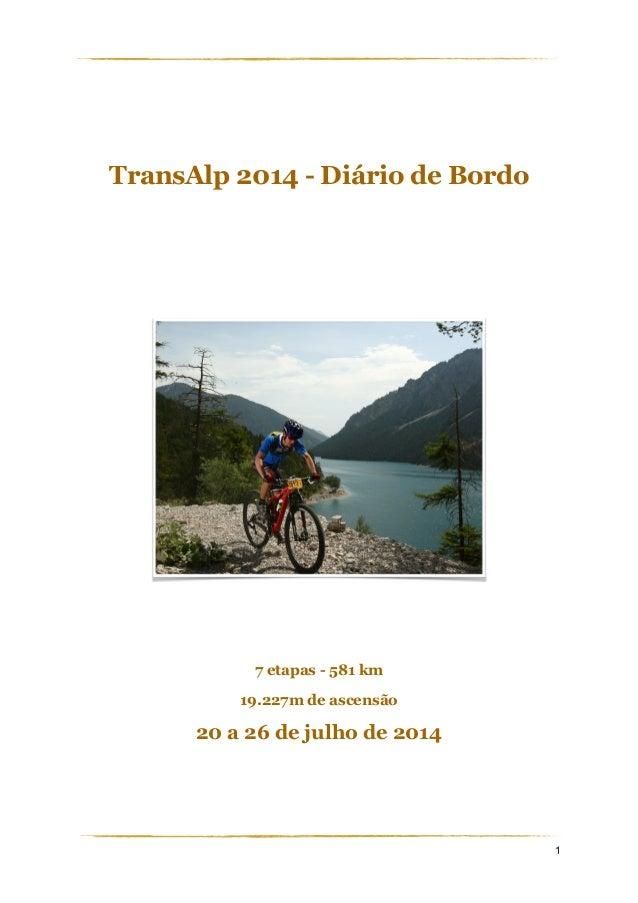 ! ! TransAlp 2014 - Diário de Bordo ! ! ! ! ! ! 7 etapas - 581 km 19.227m de ascensão 20 a 26 de julho de 2014 ! ! ! 1