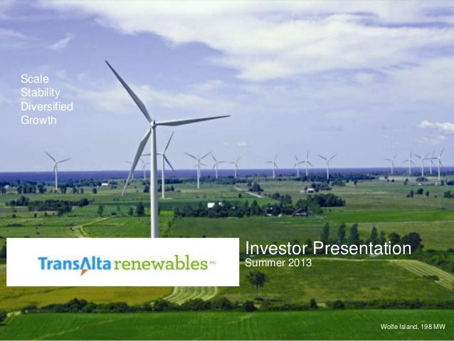 1 Wolfe Island, 198 MW Scale Stability Diversified Growth Investor Presentation Summer 2013