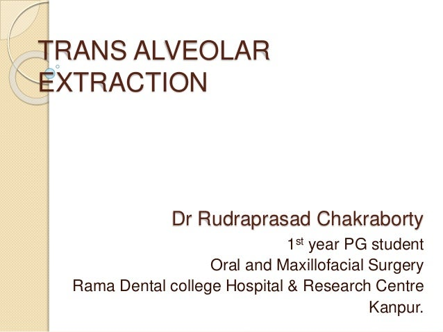 TRANS ALVEOLAR  EXTRACTION  Dr Rudraprasad Chakraborty  1st year PG student  Oral and Maxillofacial Surgery  Rama Dental c...