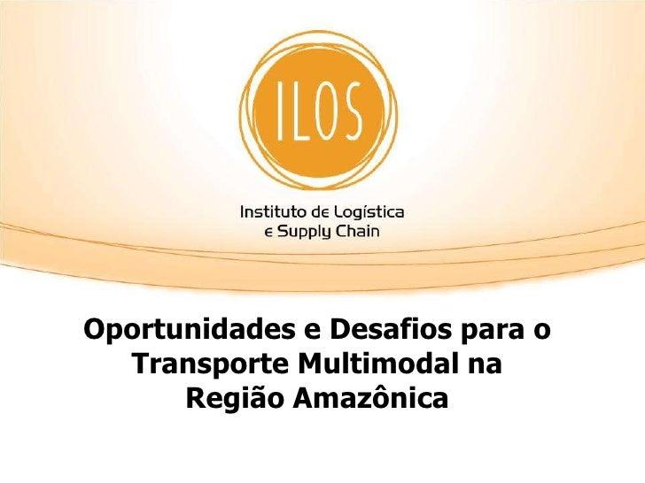 Oportunidades e Desafios para o  Transporte Multimodal na      Região Amazônica