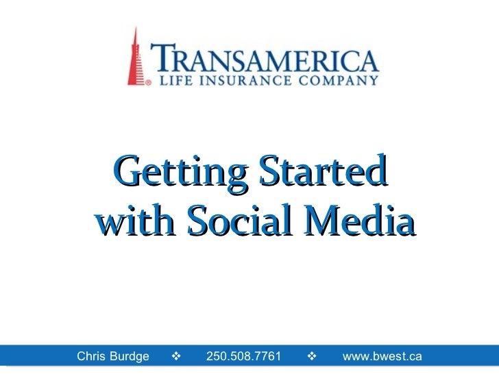 Getting Started  with Social MediaChris Burdge      250.508.7761   www.bwest.ca