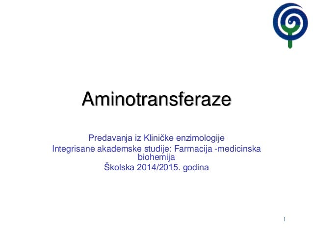 1 Aminotransferaze Predavanja iz Kliničke enzimologije Integrisane akademske studije: Farmacija -medicinska biohemija Škol...