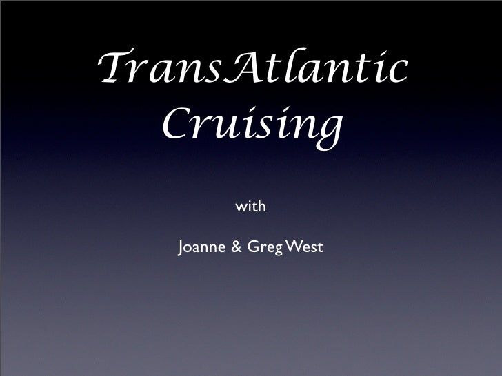 TransAtlantic   Cruising           with     Joanne & Greg West