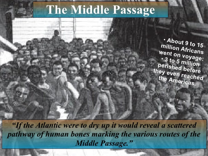 an essay on the history of middle passagetransatlantic slave trade Essays interpretation a brief overview of the trans-atlantic slave trade  the  middle passage  the trans-atlantic slave trade was the largest long-distance  coerced movement of people in history and, prior to the mid-nineteenth century,.