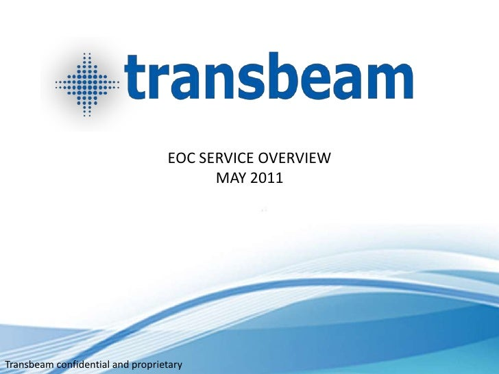 EOC SERVICE OVERVIEW                                        MAY 2011Transbeam confidential and proprietary