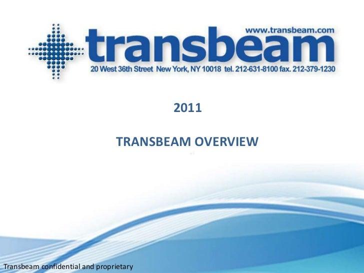 2011                                 TRANSBEAM OVERVIEWTransbeam confidential and proprietary