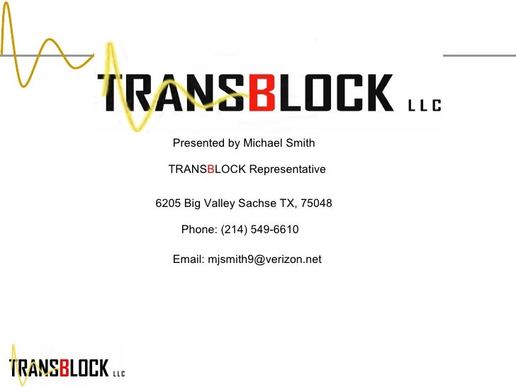 Presented by Michael Smith TRANS B LOCK Representative 6205 Big Valley Sachse TX, 75048 Phone: (214) 549-6610 Email: mjsmi...