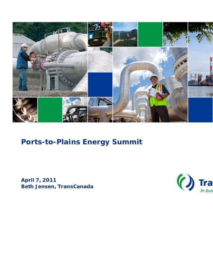 Ports-to-Plains Energy SummitApril 7, 2011Beth Jensen, TransCanada