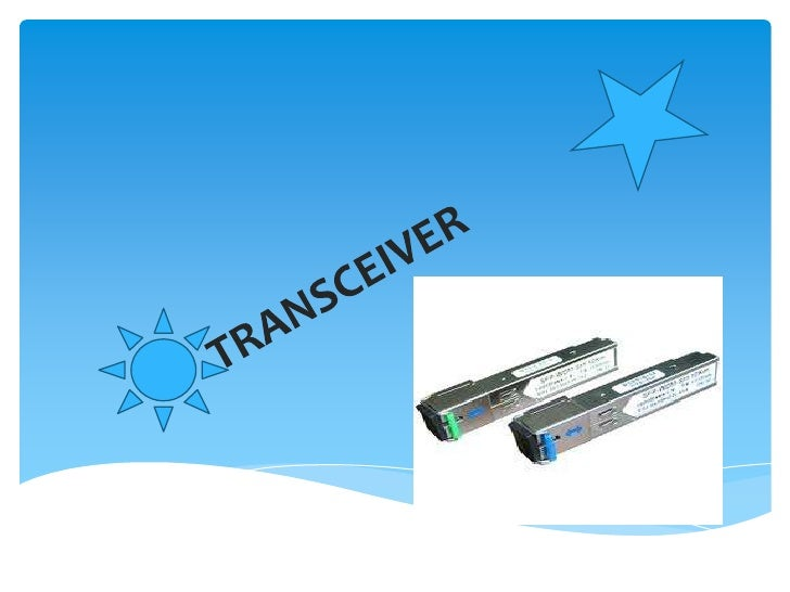 SIGNIFICADOSon equipos que son una combinación detransmisor/receptor de información. Eltransceiver transmite paquetes de d...