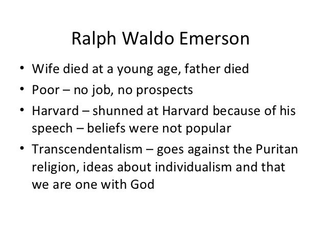Ralph Waldo Emerson• Wife died at a young age, father died• Poor – no job, no prospects• Harvard – shunned at Harvard beca...