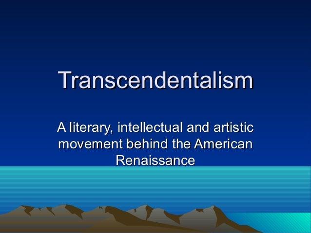 TranscendentalismTranscendentalism A literary, intellectual and artisticA literary, intellectual and artistic movement beh...