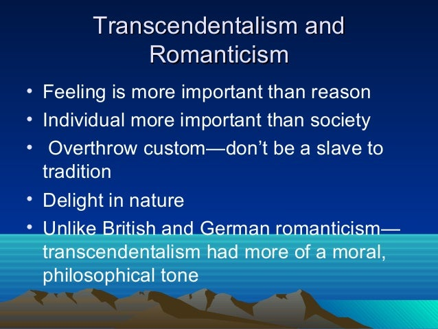 romanticism and transcendentalism An outline of the emergence of new england transcendentalism with particular   where the enlightenment saw typical individuals romanticism saw unique .