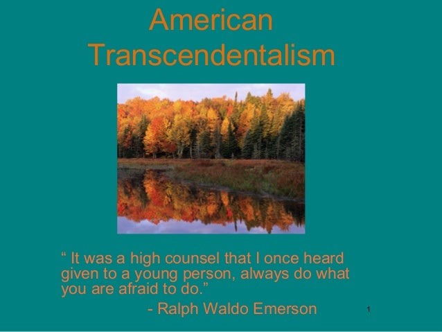 "American Transcendentalism  "" It was a high counsel that I once heard given to a young person, always do what you are afra..."