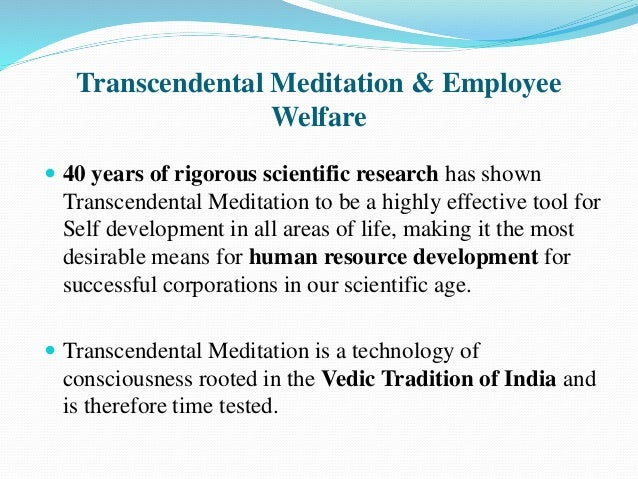 Transcendental Meditation & Employee Welfare  40 years of rigorous scientific research has shown Transcendental Meditatio...