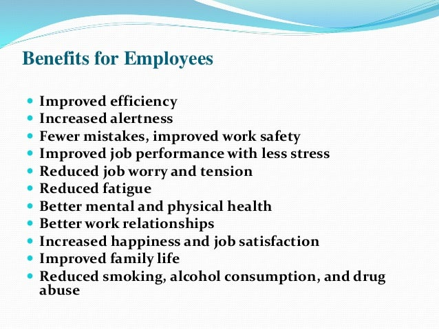 Benefits for Employees  Improved efficiency  Increased alertness  Fewer mistakes, improved work safety  Improved job p...