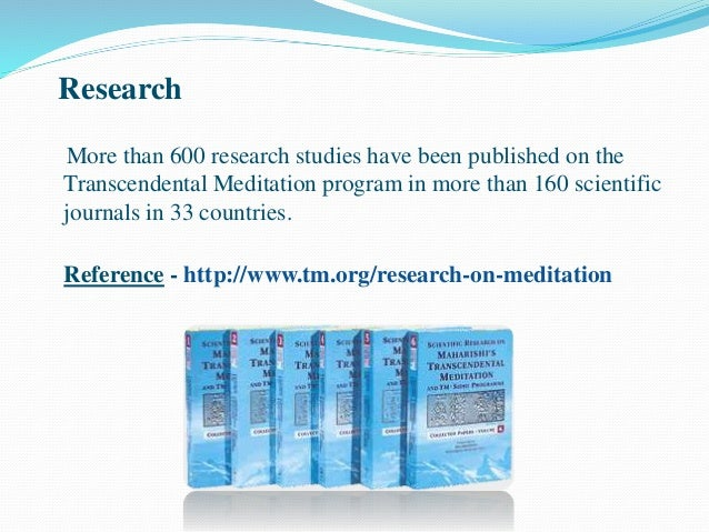 Research More than 600 research studies have been published on the Transcendental Meditation program in more than 160 scie...