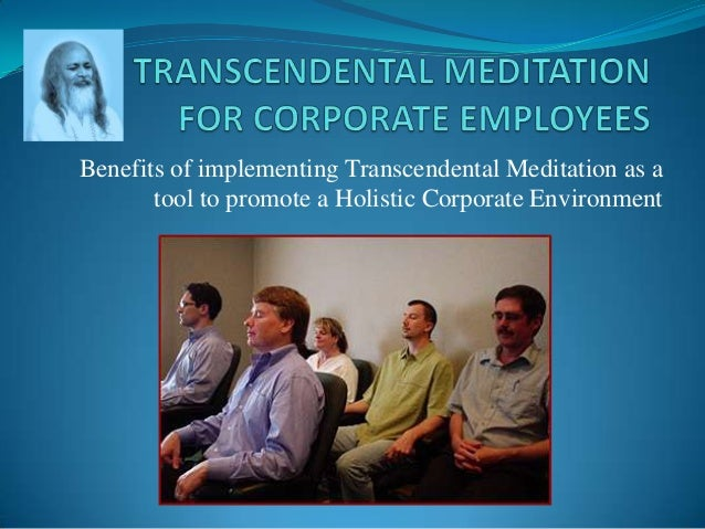 Benefits of implementing Transcendental Meditation as a tool to promote a Holistic Corporate Environment
