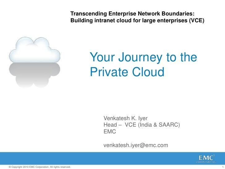 Transcending Enterprise Network Boundaries: <br />Building intranet cloud for large enterprises (VCE)<br />Your Journey to...
