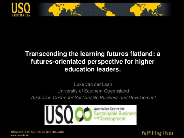 Transcending the learning futures flatland: a  futures-orientated perspective for higher              education leaders.  ...