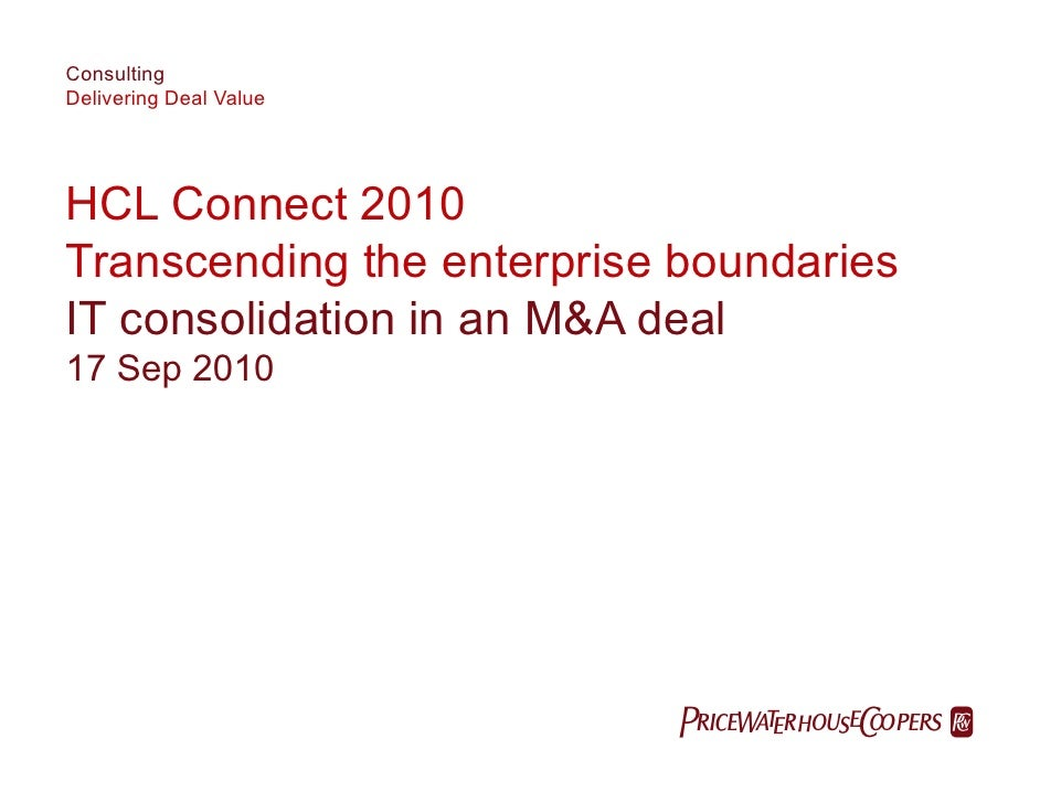Consulting Delivering Deal Value     HCL Connect 2010 Transcending the enterprise boundaries IT consolidation in an M&A de...