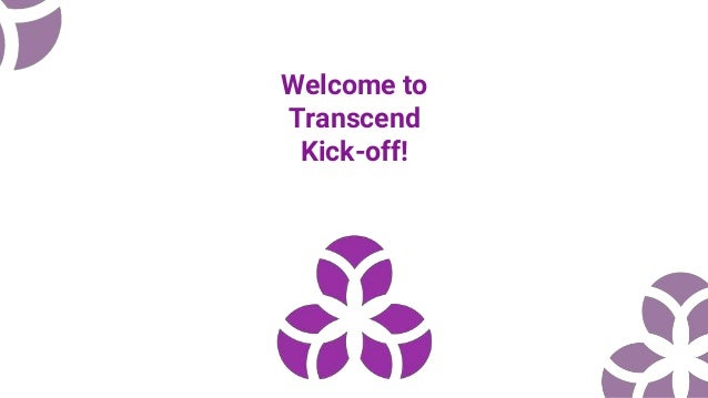 Welcome to Transcend Kick-off!