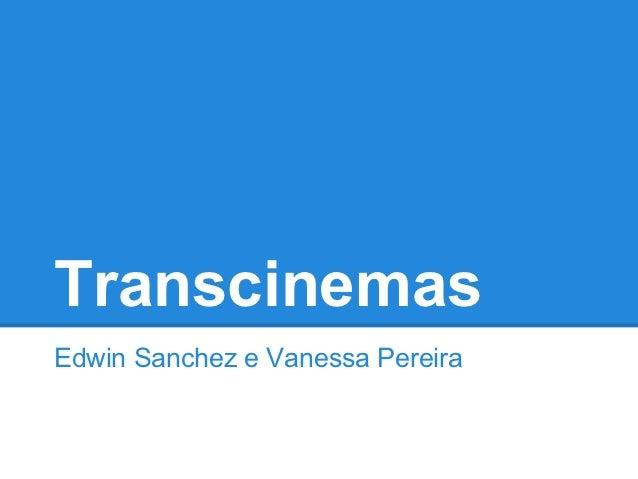 TranscinemasEdwin Sanchez e Vanessa Pereira