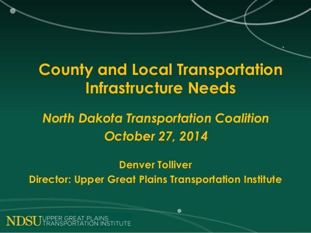 County and Local Transportation  Infrastructure Needs  North Dakota Transportation Coalition  October 27, 2014  Denver Tol...