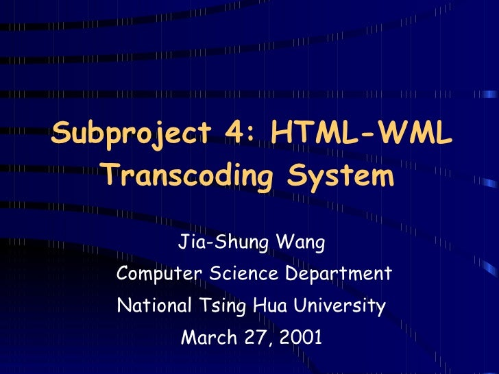 Subproject 4: HTML-WML Transcoding System   Jia-Shung Wang Computer Science Department National Tsing Hua University March...