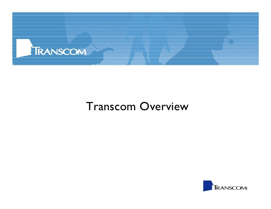 Transcom Overview                         1