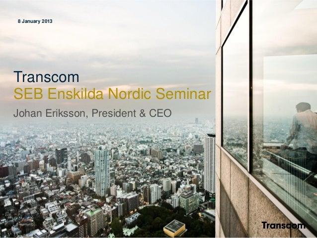 8 January 2013TranscomSEB Enskilda Nordic SeminarJohan Eriksson, President & CEOOutstandingCustomerExperience