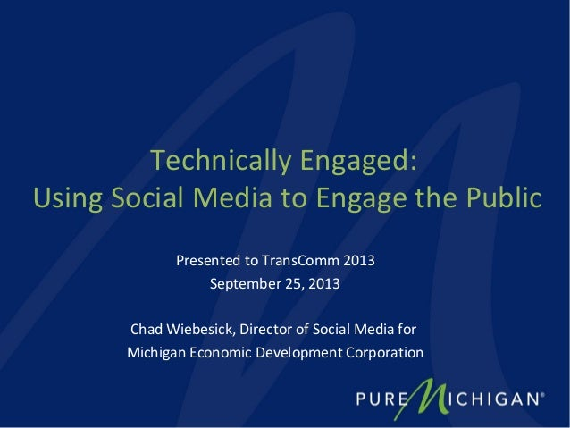 Technically Engaged: Using Social Media to Engage the Public Presented to TransComm 2013 September 25, 2013 Chad Wiebesick...