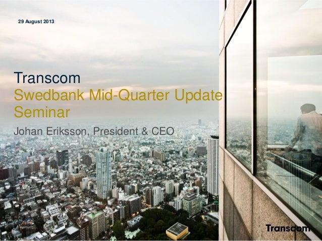 29 August 2013 Transcom Swedbank Mid-Quarter Update Seminar Johan Eriksson, President & CEO Outstanding Customer Experience