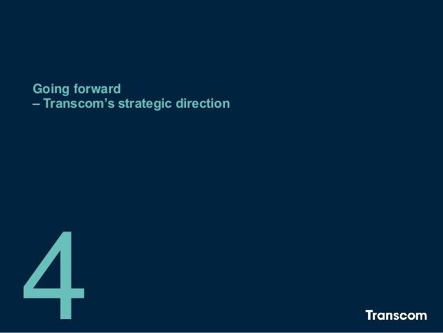 Going forward – Transcom's strategic direction 4