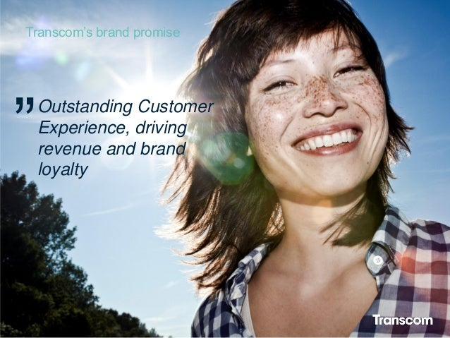 """17 Transcom's brand promise Outstanding Customer Experience, driving revenue and brand loyalty """""""