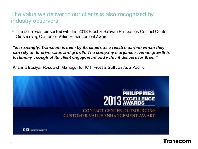 The value we deliver to our clients is also recognized by industry observers 9 • Transcom was presented with the 2013 Fros...