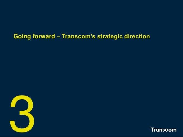 3 Going forward – Transcom's strategic direction