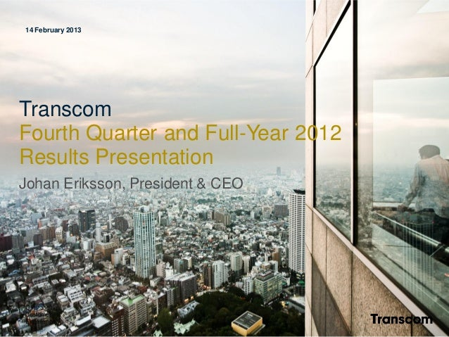 14 February 2013TranscomFourth Quarter and Full-Year 2012Results PresentationJohan Eriksson, President & CEOOutstandingCus...