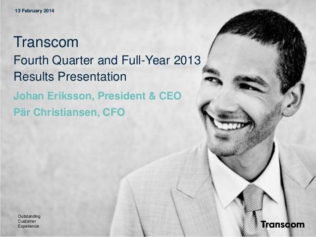 13 February 2014  Transcom Fourth Quarter and Full-Year 2013 Results Presentation Johan Eriksson, President & CEO Pär Chri...