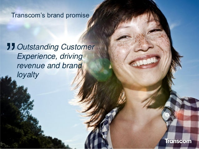 """18 Transcom's brand promise Outstanding Customer Experience, driving revenue and brand loyalty """""""