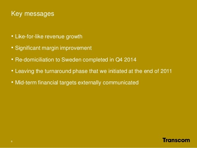 • Like-for-like revenue growth • Significant margin improvement • Re-domiciliation to Sweden completed in Q4 2014 • Leavin...