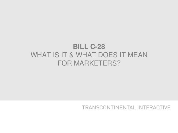 BILL C-28WHAT IS IT & WHAT DOES IT MEAN       FOR MARKETERS?                                 •