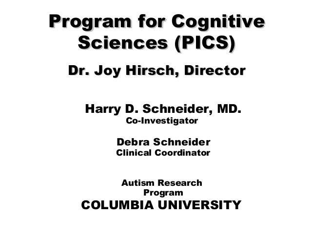 Program for CognitiveProgram for Cognitive Sciences (PICS)Sciences (PICS) Dr. Joy Hirsch, DirectorDr. Joy Hirsch, Director...