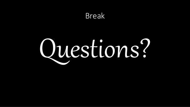 Break Questions?