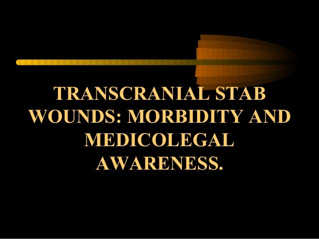 TRANSCRANIAL STAB WOUNDS: MORBIDITY AND MEDICOLEGAL AWARENESS.